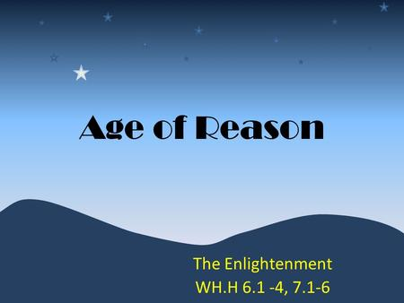 Age of Reason The Enlightenment WH.H 6.1 -4, 7.1-6.