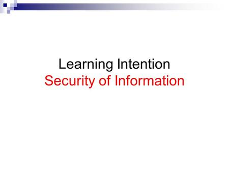 Learning Intention Security of Information. Why protect files? To prevent unauthorised access to confidential information To prevent virus/corruption.