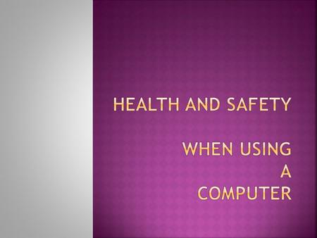 Aim: To be aware of health and safety issues when using a computer TSSBAT:  Identify college policies that relate to the use of ICT  Evaluate the suitability.