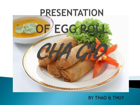 CHA GIO BY THAO & THUY.  In our family, the most favorite dish has to be Vietnamese egg rolls. There can never be too many egg rolls. We always make.