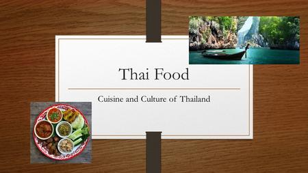 Thai Food Cuisine and Culture of Thailand. Thai Food Thai food has become increasingly popular around the world. Harmony is the guiding principal behind.