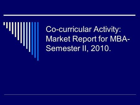 Co-curricular Activity: Market Report for MBA- Semester II, 2010.