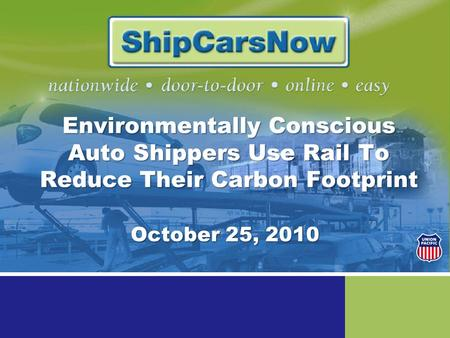 Environmentally Conscious Auto Shippers Use Rail To Reduce Their Carbon Footprint October 25, 2010.