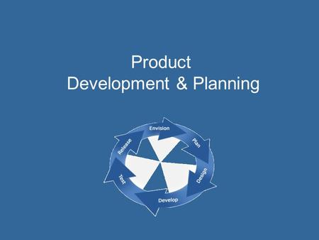 Product Development & Planning. Recall the 4 P's… Product Price Promotion Place After we have: Come up with a conceptual product idea Profiled our target.