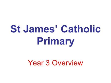 St James' Catholic Primary Year 3 Overview. Main Core areas for this year will include: