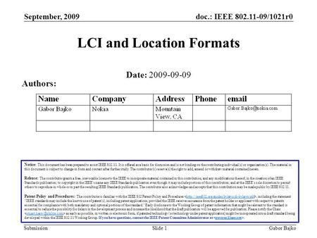 Doc.: IEEE 802.11-09/1021r0 Submission September, 2009 Gabor BajkoSlide 1 LCI and Location Formats Notice: This document has been prepared to assist IEEE.