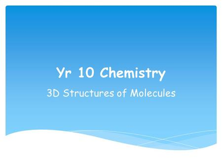 Yr 10 Chemistry 3D Structures of Molecules.  Questions of Doom Starter.