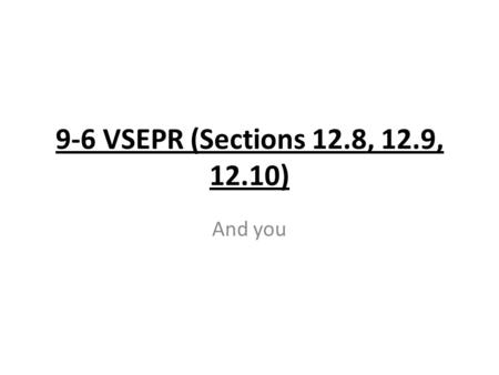 9-6 VSEPR (Sections 12.8, 12.9, 12.10) And you. The VSEPR (Valence Shell Electron Pair Repulsion) Model is useful in predicting the 3D shapes of molecules.
