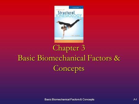 Basic Biomechanical Factors & Concepts3-1 Chapter 3 Basic Biomechanical Factors & Concepts.