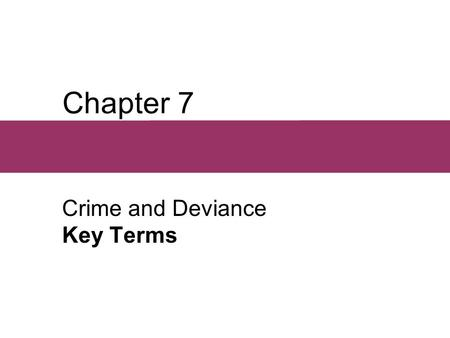 Chapter 7 Crime and Deviance Key Terms.  Deviance Behavior that violates norms.  Crime Acts of force and fraud undertaken in pursuit of self-interest.