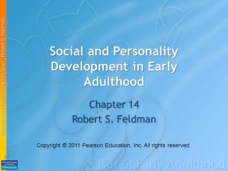 Social and Personality Development in Early Adulthood Chapter 14 Robert S. Feldman Copyright © 2011 Pearson Education, Inc. All rights reserved.