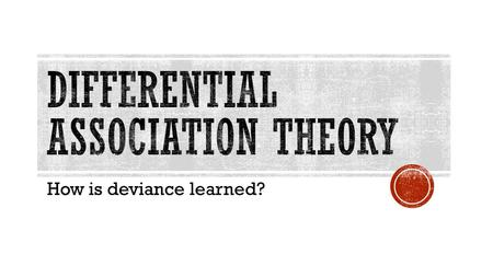 How is deviance learned?.  The theory that individuals learn deviance in proportion to the number of deviant acts and norms to which they are exposed.