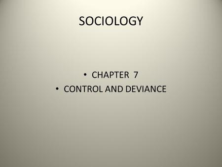 SOCIOLOGY CHAPTER 7 CONTROL AND DEVIANCE.