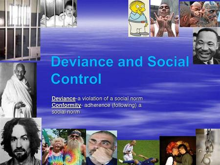 Section 1 at a Glance Social Control People generally follow social norms—and expect others to as well—because they have internalized the norms that they.