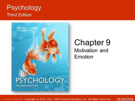 Copyright © 2015, 2012, 2009 Pearson Education, Inc. All Rights Reserved Psychology Third Edition Chapter 9 Motivation and Emotion.