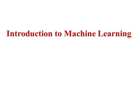 Introduction to Machine Learning. Introduce yourself Why you choose this course? Any examples of machine learning you know?