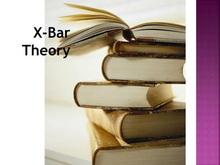 X-Bar Theory. The part of the grammar regulating the structure of phrases has come to be known as X'-theory (X'-bar theory'). X-bar theory brings out.