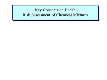 Key Concepts on Health Risk Assessment of Chemical Mixtures.
