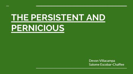 THE PERSISTENT AND PERNICIOUS Devon Villacampa Salome Escobar-Chaffee.