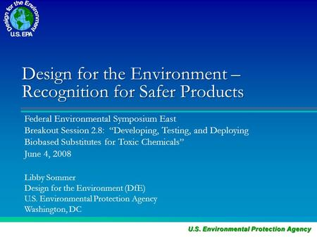"Design for the Environment – Recognition for Safer Products Federal Environmental Symposium East Breakout Session 2.8: ""Developing, Testing, and Deploying."