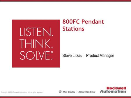 Copyright © 2009 Rockwell Automation, Inc. All rights reserved. 800FC Pendant Stations Steve Litzau – Product Manager.