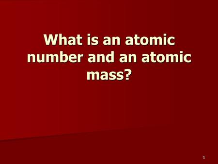 1 What is an atomic number and an atomic mass?. 2 Elements and Atomic Number The atoms of different elements have different numbers of protons. The atoms.