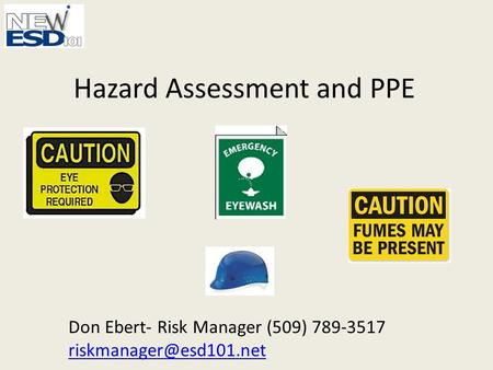 Hazard Assessment and PPE Don Ebert- Risk Manager (509) 789-3517