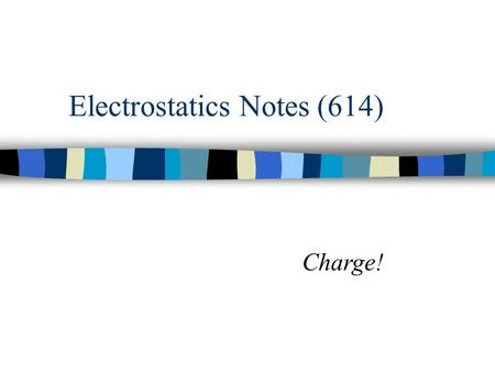"Electrostatics Notes (614) Charge! Have you ever walked across the carpet and gotten ""shocked"" when you touched the doorknob?"
