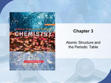 Chapter 3 Atomic Structure and the Periodic Table.
