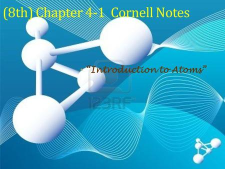 "(8th) Chapter 4-1 Cornell Notes ""Introduction to Atoms"""