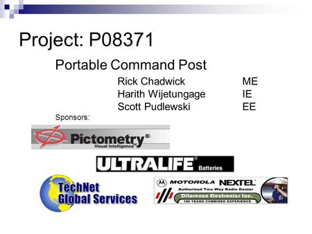 Project: P08371 Portable Command Post Rick Chadwick ME Harith Wijetungage IE Scott Pudlewski EE Sponsors: