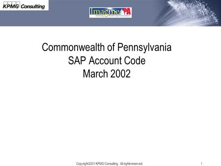 Copyright 2001 KPMG Consulting. All rights reserved.1 Commonwealth of Pennsylvania SAP Account Code March 2002.