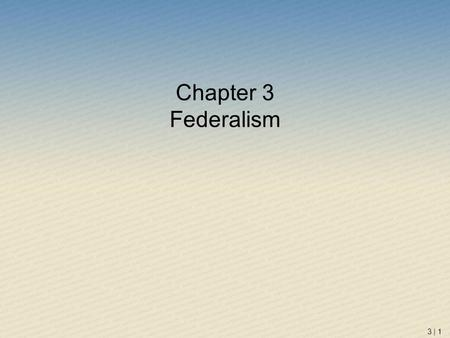 "Chapter 3 Federalism 3 | 1. 3 | 2 Why ""Federalism"" Matters Federalism is behind many things that matter to many people: –Tax rates –Speed limits –Liquor."