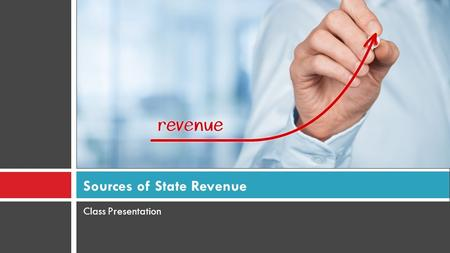 Class Presentation Sources of State Revenue. Georgia Performance Standard SS8E4  The student will identify revenue sources for and services provided.