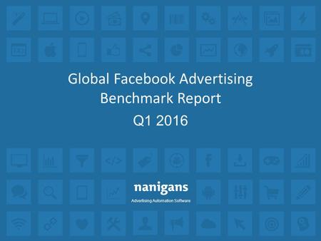 Advertising Automation Software Global Facebook Advertising Benchmark Report Q1 2016.