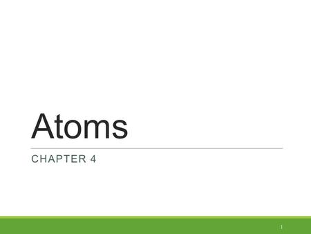 Atoms CHAPTER 4 1. Let's Review! o Matter is… o Anything that has mass and takes up space o All matter is made of elements – substances that cannot be.