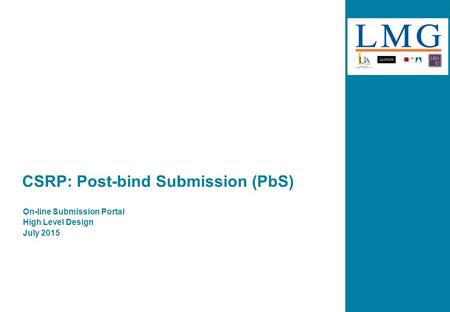 CSRP: Post-bind Submission (PbS) On-line Submission Portal High Level Design July 2015.