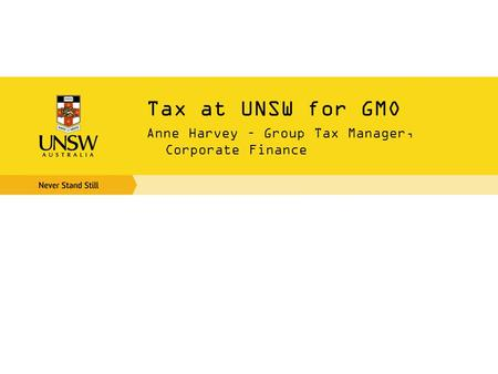Tax at UNSW for GMO Anne Harvey – Group Tax Manager, Corporate Finance.