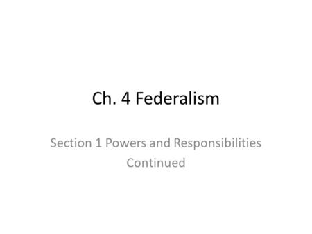 Ch. 4 Federalism Section 1 Powers and Responsibilities Continued.