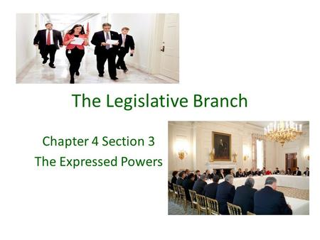 The Legislative Branch Chapter 4 Section 3 The Expressed Powers.