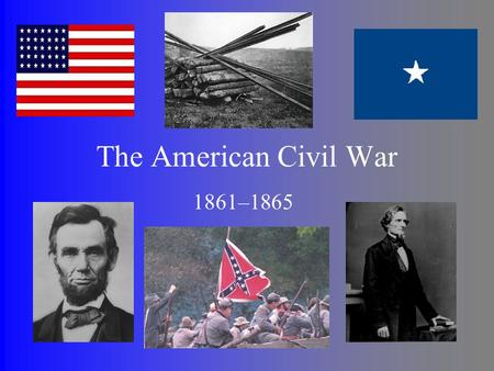 The American Civil War 1861–1865. Causes Slavery Economic differences between North and South Amount of power from the federal government.
