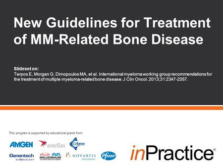 Slideset on: Terpos E, Morgan G, Dimopoulos MA, et al. International myeloma working group recommendations for the treatment of multiple myeloma-related.