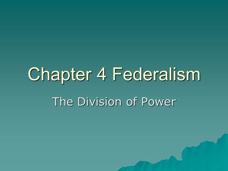 Chapter 4 Federalism The Division of Power.  Dilemma-How to create a new central government that was strong but still preserved the rights & strengths.