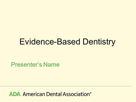 Evidence-Based Dentistry Presenter's Name. What does EBD mean?