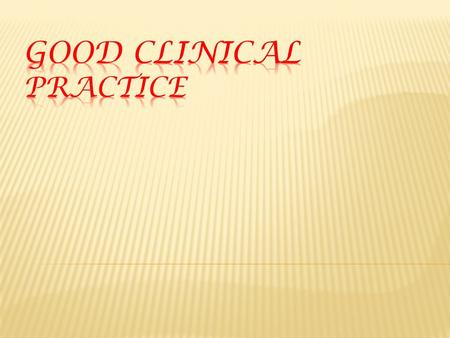  Good Clinical Practice is a set of guidelines for biomedical studies which encompasses the design, conduct, termination, audit, analysis, reporting.