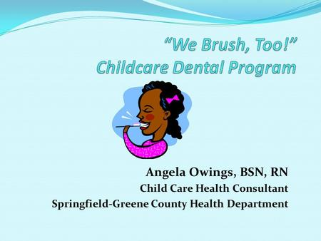 Angela Owings, BSN, RN Child Care Health Consultant Springfield-Greene County Health Department.