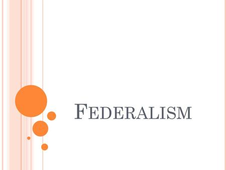 F EDERALISM. T HREE TYPES OF GOVERNMENT Unitary – A centralized system of government in which all power is vested in a central government. Most nations.
