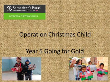 Operation Christmas Child Year 5 Going for Gold. Wants/Needs What is a want? What is a need?