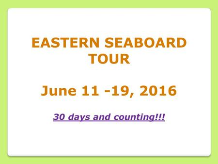 EASTERN SEABOARD TOUR June 11 -19, 2016 30 days and counting!!!