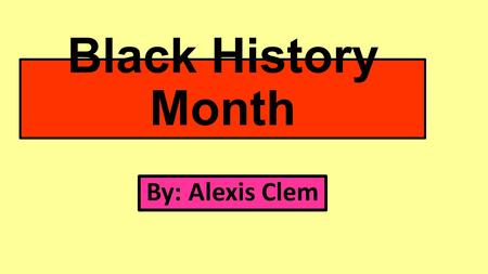Black History Month By: Alexis Clem. Rosa Parks Civil rights activist Rosa Parks was born on February 4, 1913, in Tuskegee, Alabama. In 1955,her refusal.